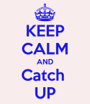 keep-calm-and-catch-up-37